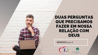 Duas perguntas que precisamos fazer em nossa relação com Deus - Gênesis 4.1-7