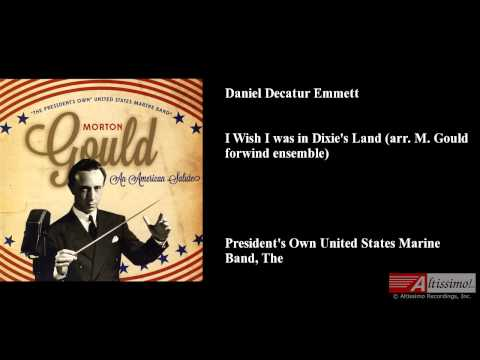Daniel Decatur Emmett, I Wish I was in Dixie's Land (arr. M. Gould for wind ensemble)