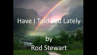 Rod Stewart, Have I Told You Lately, w/ lyrics