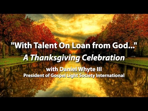"""With Talent On Loan from God..."" -- A Thanksgiving Celebration"