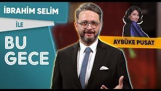 İbrahim Selim İle Bu Gece: Aybüke Pusat, Havaalanı Zorbası, 23 Nisan Hayali, Rap Battle