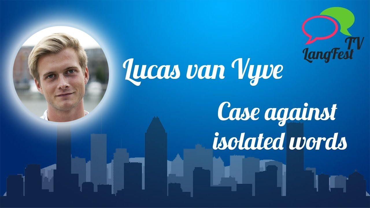 LangFest18: Lucas van Vyve - Case against isolated words