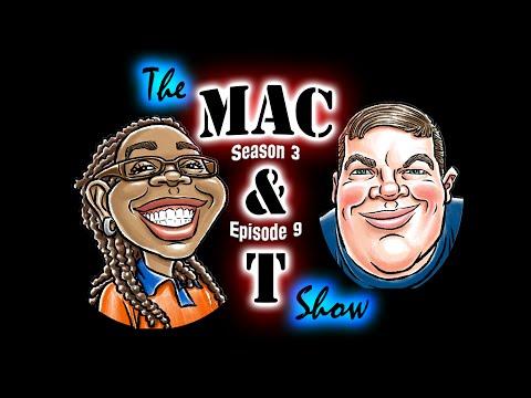 The Mac & T Show Podcast | Season 3 Episode 9