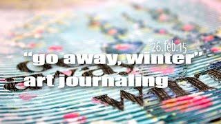 """go away, winter!"" art journaling"
