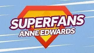 Superfans: Anne Edwards
