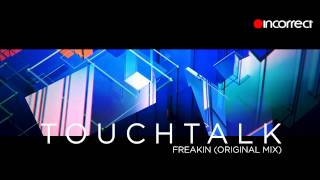 Touchtalk - Freakin (Original Mix) OFFICIAL HD VIDEO - Incorrect Music
