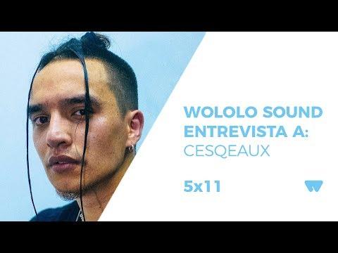 5x11  Wololo Sound entrevista a Cesqeaux