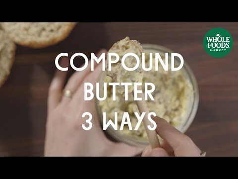 Compound Butter 3 Ways | Food Trends | Whole Foods Market