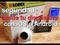 Sistema de seguridad controlado con tu iPhone o Android Lorex technology