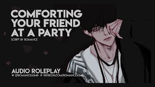 Comforting Your Friend At A Party [M4F] [Reverse Comfort] [Opening Up] [Party] - Audio Roleplay