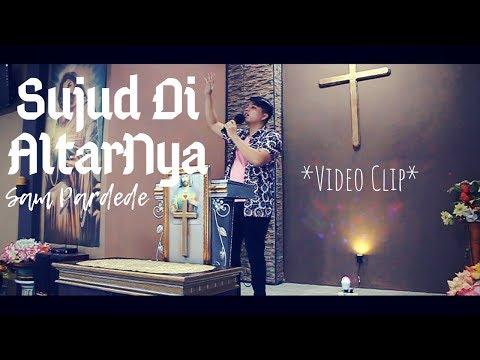 SUJUD DI ALTARNYA - SAM PARDEDE (Music Video)