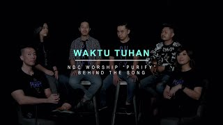 Download NDC Worship - Waktu Tuhan (Official Behind The Song - Purify Album)