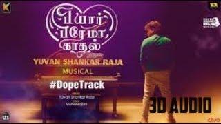 Dope Track 3D Audio (BassBoosted) - Yuvan Shankar Raja | Pyaar Prema Kadhal
