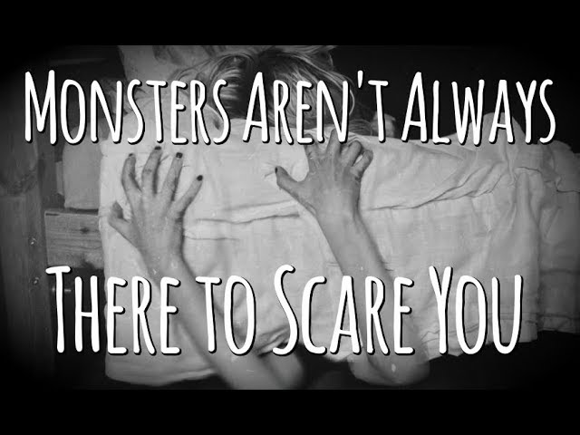 The Monster Under Your Bed Isn't Always There To Scare You