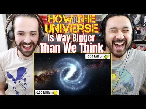 How The Universe Is Way Bigger Than You Think - REACTION!!!