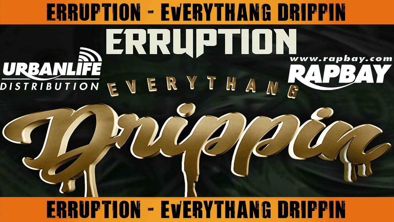 Erruption – Everythang Drippin – New Single – Rapbay com / Urbanlife