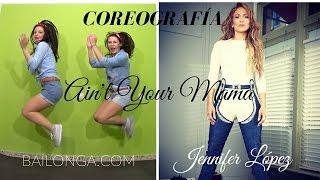 Coreografía Ain't Your Mama Jennifer López