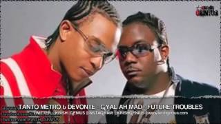 Tanto Metro & Devonte - Gyal Ah Mad [Future Troubles Riddim] October 2013