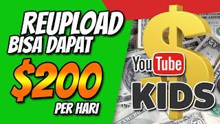 HANYA REUPLOAD BISA DAPAT $200 SETIAP HARI DARI YOUTUBE KIDS screenshot 2