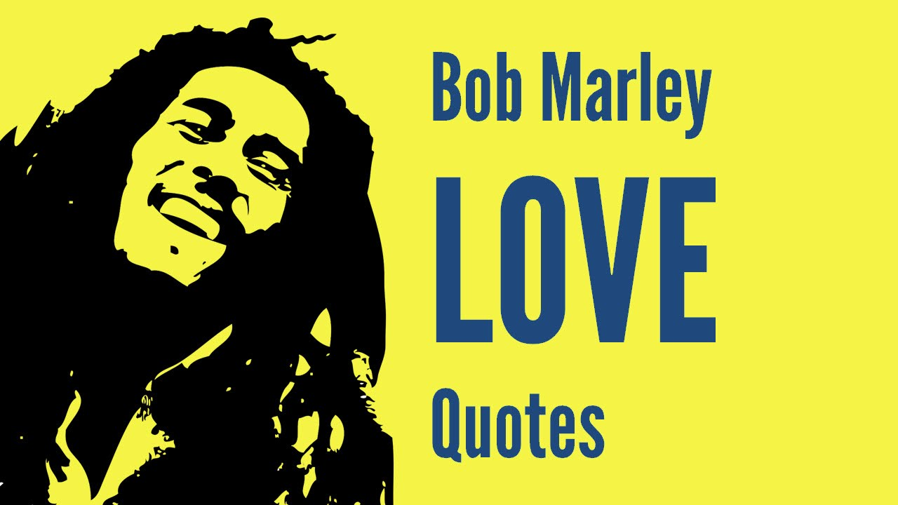 bob marleys famous inspirational love quotes youtube