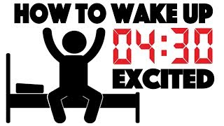 How to Wake up at 4:30 AM and be Excited - 4 Simple Steps to Wake up Early