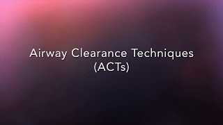 Airway Clearance Techniques (ACTs)