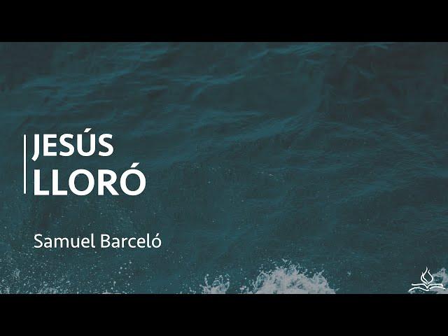Jesús lloró - Samuel Barceló