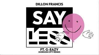 Dillon Francis - Say Less feat. G-Eazy (Gorgon City Remix)