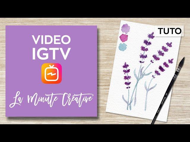 La MINUTE CREATIVE #5 Peindre des brins de lavande (TUTO IGTV)