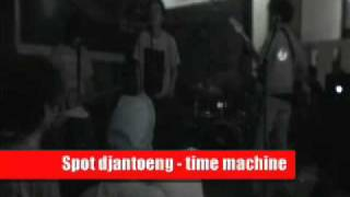 Spot djantoeng - time machine (live kontaminasi 3).wmv