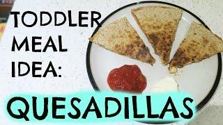 TODDLER MEAL IDEA: QUESADILLAS    EMILY NORRIS