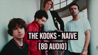 The Kooks - Naive (8D Audio)
