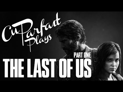 CuParfait Plays: The Last of Us (Part One)