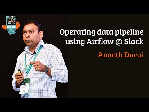 Operating data pipeline using Airflow @ Slack - Ananth Durai