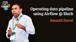 Operating data pipeline using Airflow @ Slack - Ananth Durai