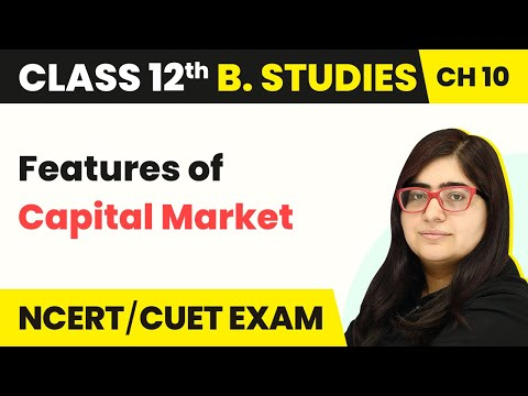 Features of Capital Market | Financial Market | Class 12 Bus