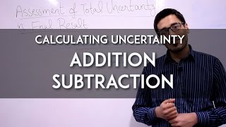 Calculating Uncertainty 2 - Addition and Subtraction