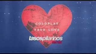 Coldplay - True Love (Tasos Pilarinos Remix)