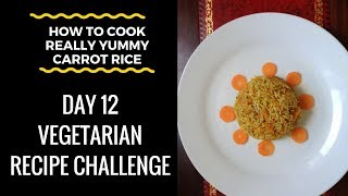 "(How To Cook) ""Really Yummy Flavoured Carrot Rice"" - Day 12 Vegetarian Recipe Challenge"