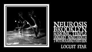 Neurosis - Locust Star (Brooklyn 2013)