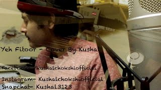 Yeh Fitoor - Arijit singh   Amit trivedi  Fitoor   cover by kushal