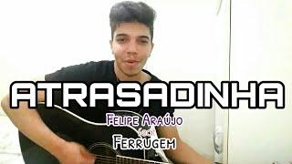 Baixar Atrasadinha - Felipe Araújo feat Ferrugem (Cover Ricardo Galvão)