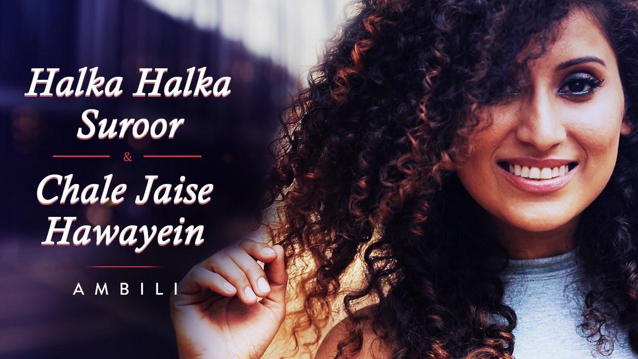 Halka Halka Suroor   Chale Jaise Hawayein   Mashup Cover by Ambili