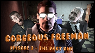 Gorgeous Freeman - Episode 3 - The Part 1