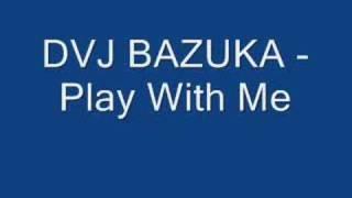 DVJ BAZUKA Play With Me