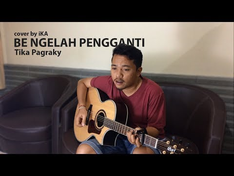 Tika Pagraky - Be Ngelah Pengganti (COVER By IKA)