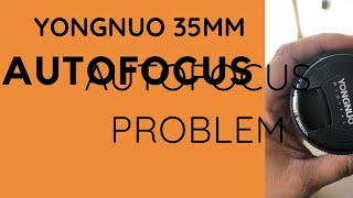 YONGNUO 35mm auto focus problem or issue