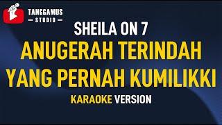 Sheila On 7 - Anugerah Terindah Yang Pernah Kumiliki   KARAOKE