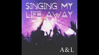 A&L - Singing My Life Away