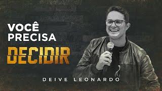 DEIVE LEONARDO - VOCÊ PRECISA DECIDIR